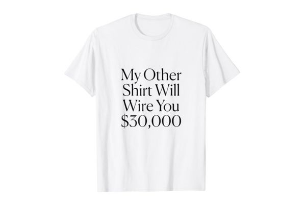 My Other Shirt Will Wire You $30,000 Tee