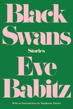Black Swans: Stories, by Eve Babitz