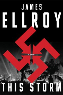This Storm, by James Ellroy (Knopf, June 4)
