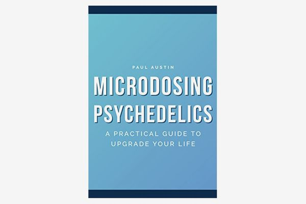 Microdosing Psychedelics: A Practical Guide to Upgrade Your Life