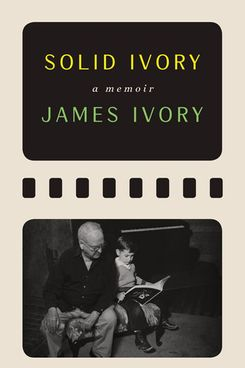 Solid Ivory: A Memoir by James Ivory