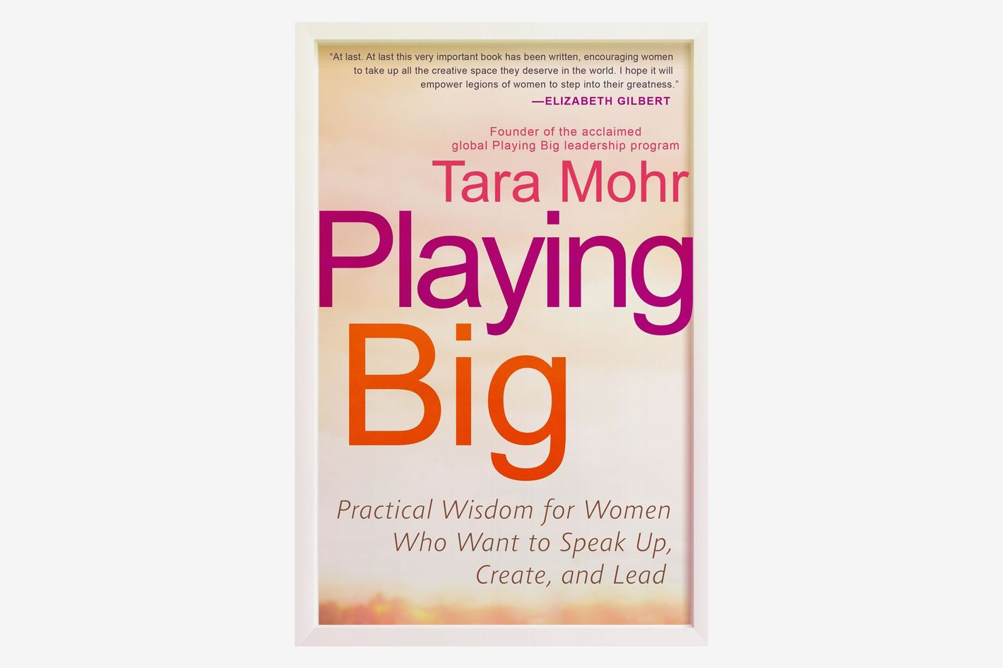 <em>Playing Big: Practical Wisdom for Women Who Want to Speak Up, Create and Lead</em>, by Tara Mohr