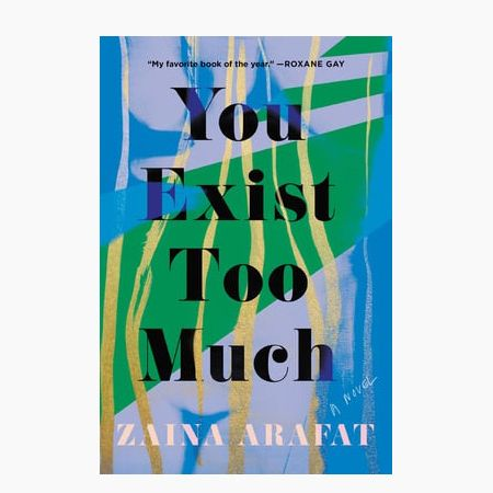 'You Exist Too Much,' by Zaina Arafat