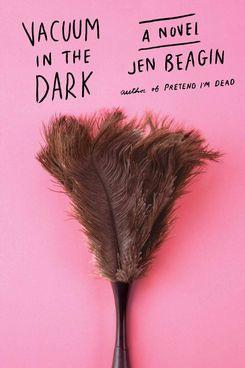 Vacuum in the Dark by Jen Beagin