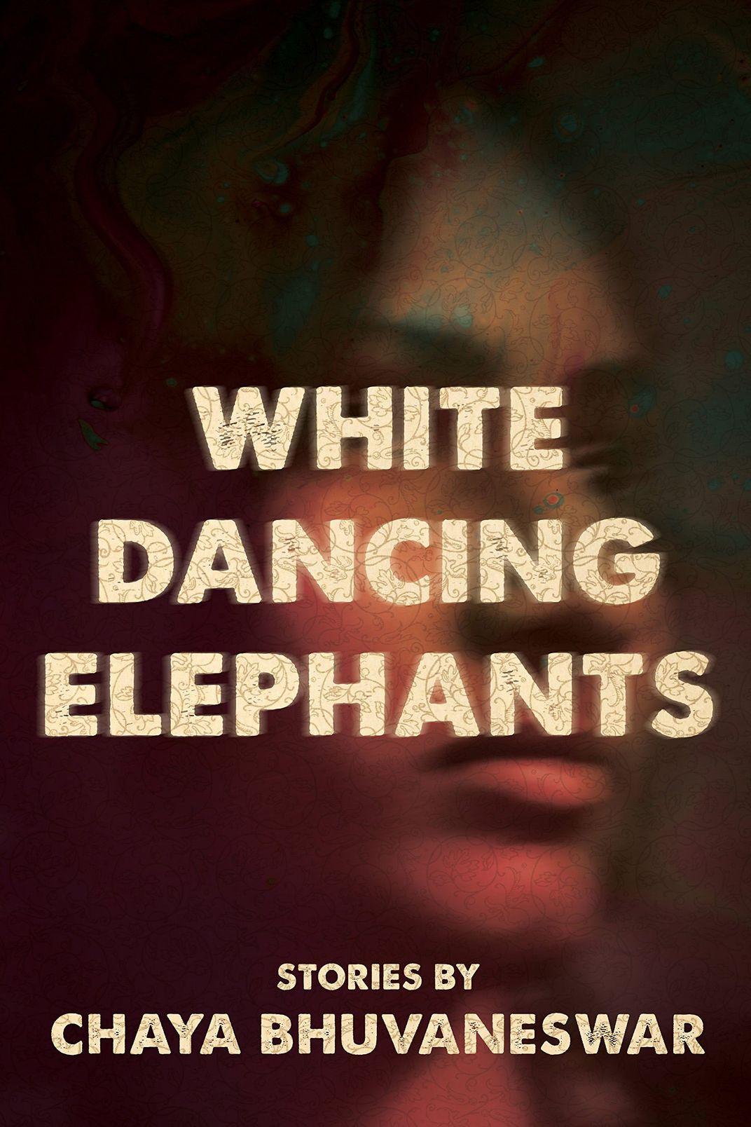 <em>White Dancing Elephants</em>, by Chaya Bhuvaneswar