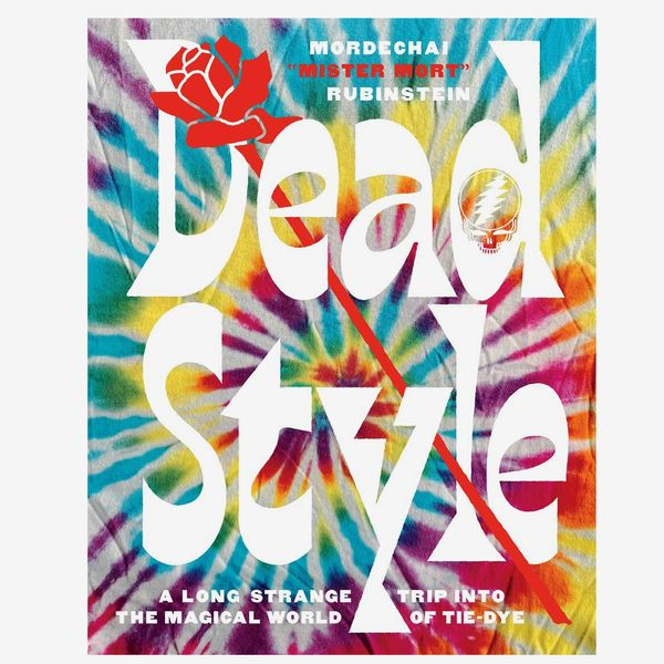 'Dead Style: A Long Strange Trip Into the Magical World of Tie-Dye'
