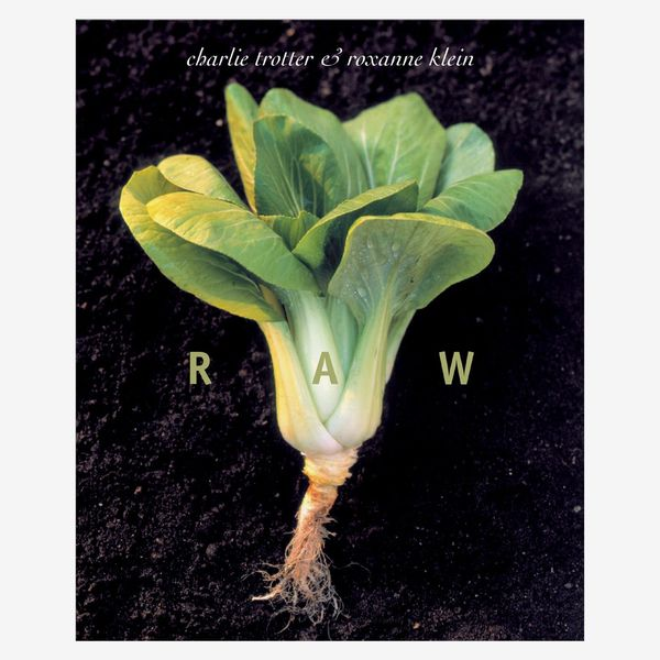 """""""Raw"""" by Charlie Trotter and Roxanne Klein"""