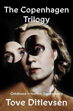 The Copenhagen Trilogy, by Tove Ditlevsen