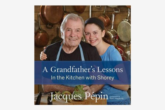 A Grandfather's Lessons: In the Kitchen With Shorey by Jacques Pépin