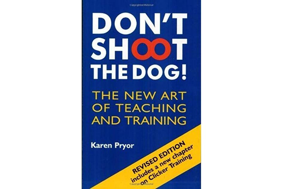<em>Don't Shoot the Dog!: The New Art of Teaching and Training</em>, by Karen Pryor
