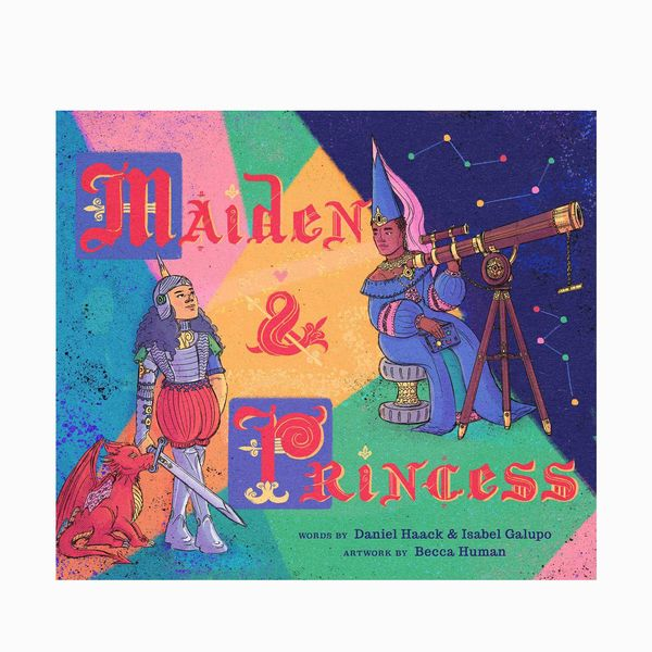 Maiden & Princess by Daniel Haack and Isabel Galupo, illust. Becca Human