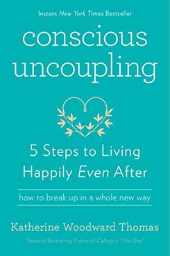 Conscious Uncoupling: 5 Steps to Living Happily Even After by Katherine Woodward Thomas