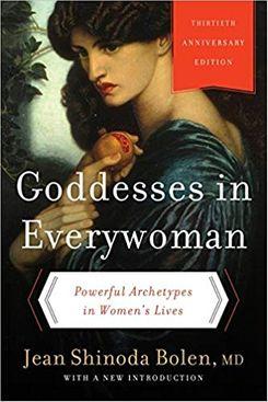 Goddesses in Everywoman: Powerful Archetypes in Women's Lives by Jean Shinoda Bolen