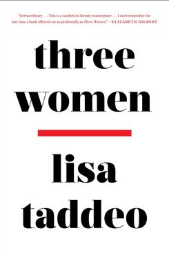 Three Women, by Lisa Taddeo (Avid Reader Press, July 9)