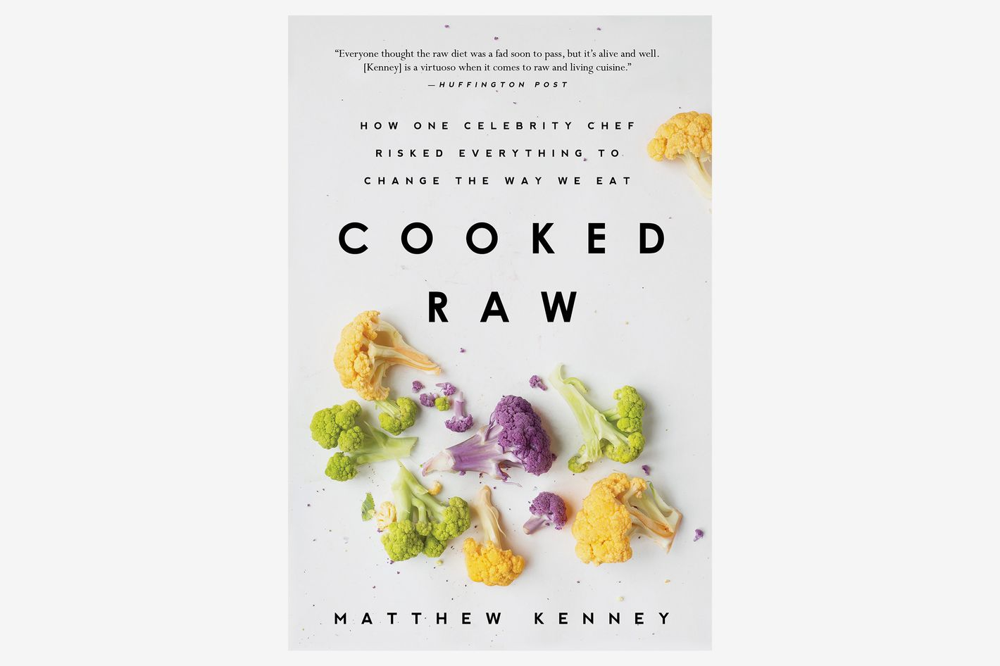 Cooked Raw: How One Celebrity Chef Risked Everything to Change the Way We Eat