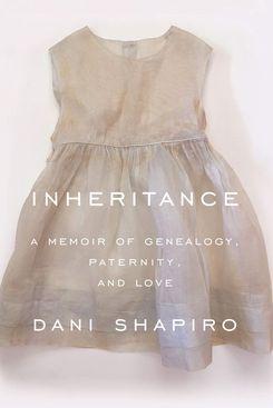 Inheritance, by Dani Shapiro (Knopf, Jan. 15)