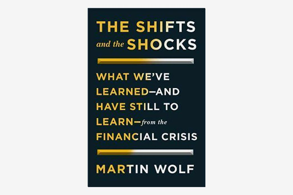 The Shifts and the Shocks: What We've Learned — and Have Still to Learn — From the Financial Crisis