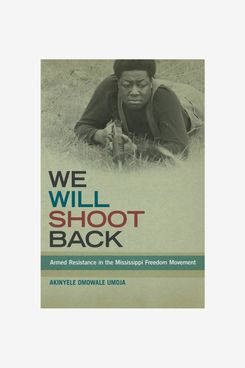We Will Shoot Back: Armed Resistance in the Mississippi Freedom Movement, by Akinyele Omowale Umoja