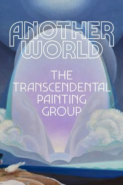 Another World: The Transcendental Painting Group, edited by Michael Duncan