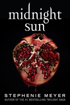 Midnight Sun, by Stephenie Meyer (August 4)