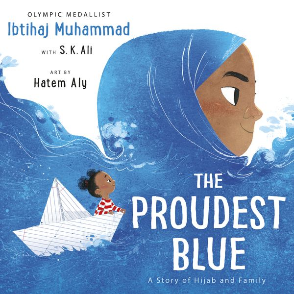 The Proudest Blue: A Story of Hijab and Family by Ibtihaj Muhammad with S.K. Ali, illustrated by Hatem Aly