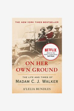 On Her Own Ground: The Life and Times of Madam C.J. Walker, by A'Lelia Bundles