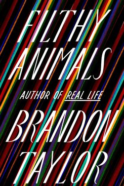 Filthy Animals by Brandon Taylor (June 22)