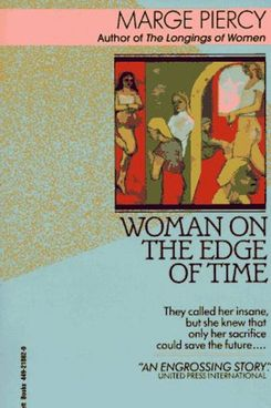 an analysis of the novel woman on the edge of time by marge piercy Download the app and start listening to woman on the edge of time today - free  with a 30 day trial  publisher's summary hailed as a classic of speculative  fiction, marge piercy's landmark novel is a transformative vision of two futures.