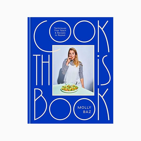 Cook This Book: Techniques That Teach and Recipes to Repeat: A Cookbook, by Molly Baz