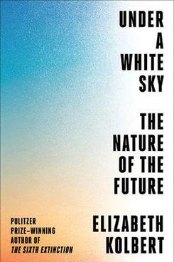 Under a White Sky, by Elizabeth Kolbert