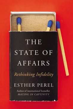 The State of Affairs: Rethinking Infidelity, by Esther Perel