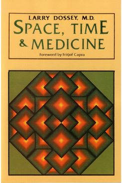 Space, Time & Medicine, by Larry Dossey, M.D.