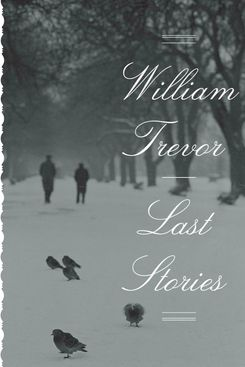 """Last Stories,"" by William Trevor (Viking, May 15)"
