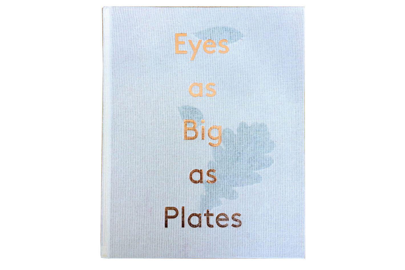 Eyes as Big as Plates