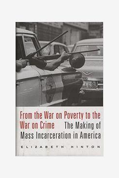 «De la guerre contre la pauvreté à la guerre contre le crime: la fabrication de l'incarcération de masse en Amérique», par Elizabeth Hinton