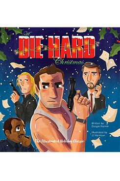 A Die Hard Christmas, by Doogie Horner, illustrated by JJ Harrison