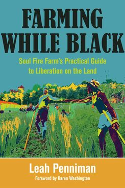 'Farming While Black: Soul Fire Farm's Practical Guide to Liberation on the Land'