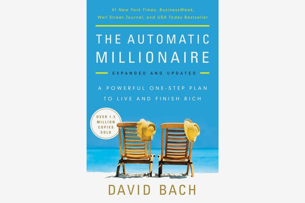 The Automatic Millionaire: A Powerful One-Step Plan to Live and Finish Rich, by David Bach