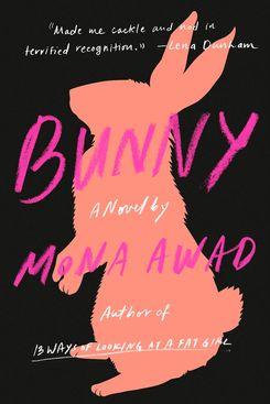 Bunny, by Mona Awad (Viking, June 11)