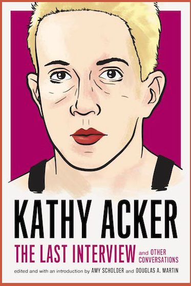 The Last Interview: and Other Conversations by Kathy Acker