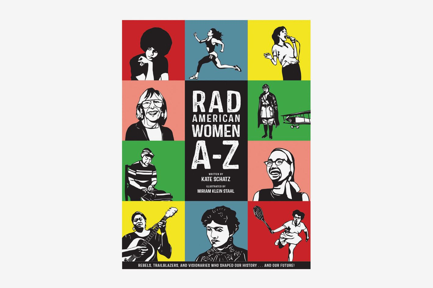 Rad American Women A–Z: Rebels, Trailblazers, and Visionaries Who Shaped Our History … and Our Future! by Kate Schatz