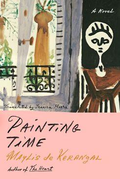 Painting Time, by Maylis de Kerangal