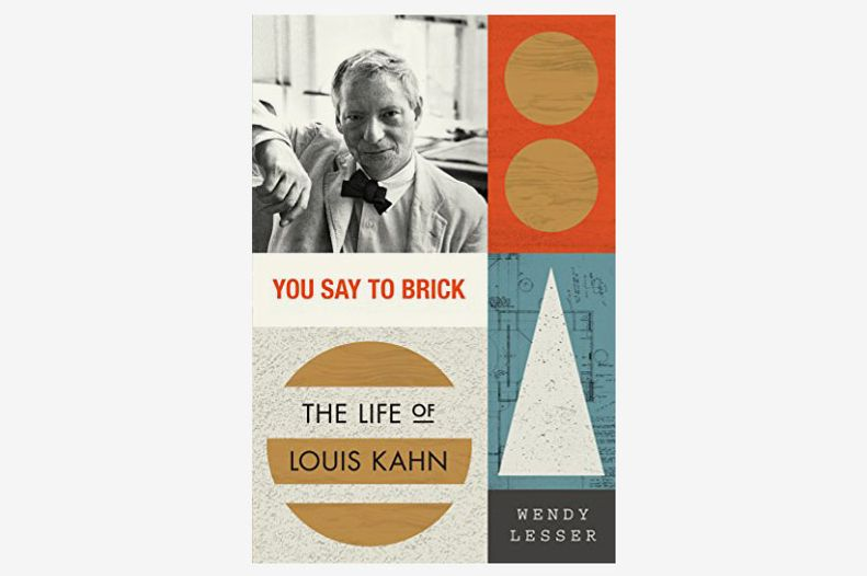 You Say to Brick: The Life of Louis Kahn by Wendy Lesser