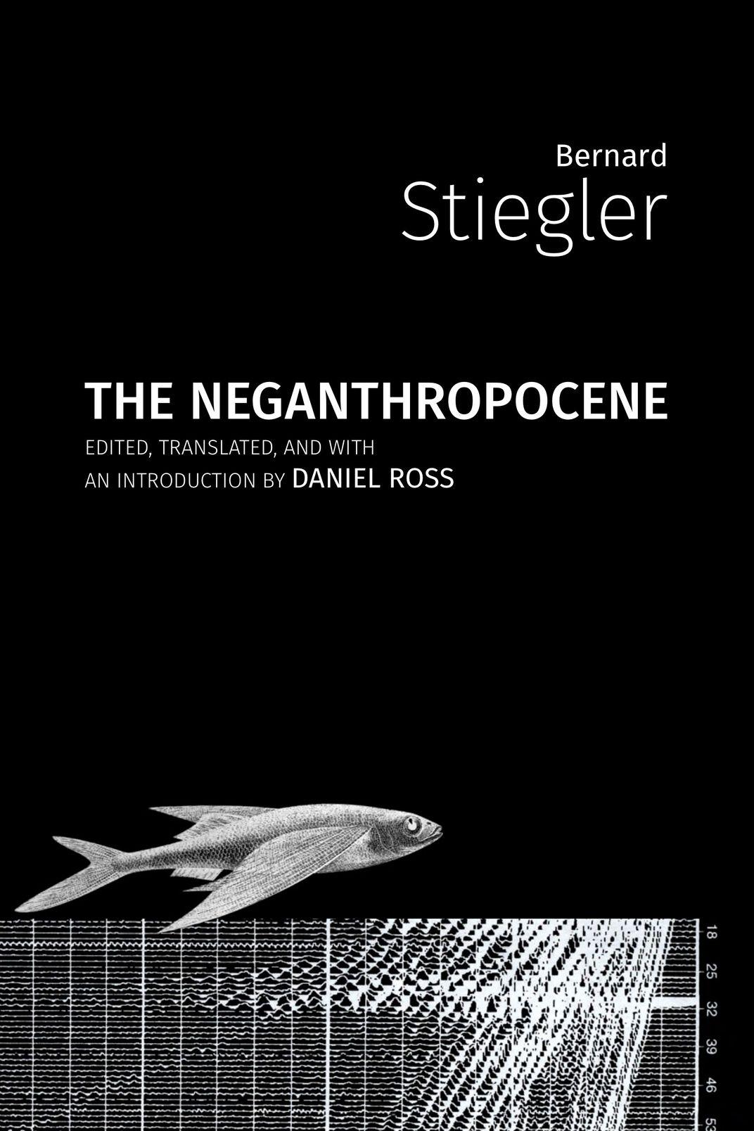 <em>The Neganthropocene</em> by Bernard Stiegler