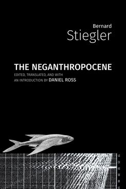 The Neganthropocene by Bernard Stiegler