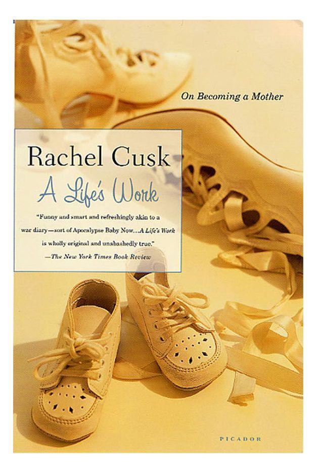 A Life's Work by Rachel Cusk