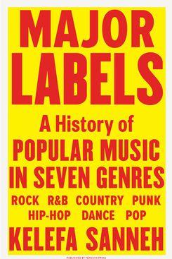 Major Labels: A History of Popular Music in Seven Genres by Kelefa Sanneh