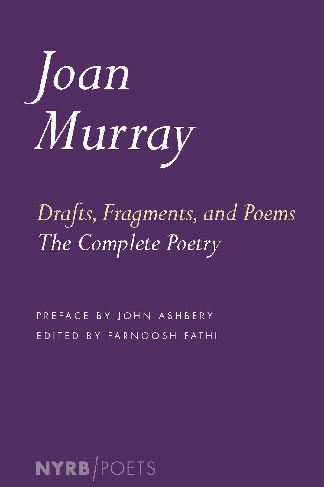 <em>Drafts, Fragments, and Poems: The Complete Poetry</em>, by Joan Murray (New York Review Books)