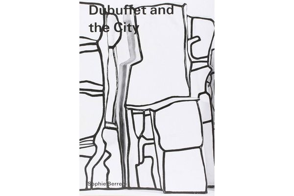 Dubuffet and the City: People, Place, and Urban Space by Sophie Berrebi