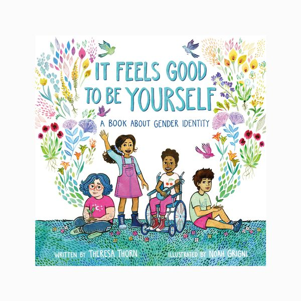 It Feels Good to Be Yourself by Theresa Thorn, illust. Noah Grigni